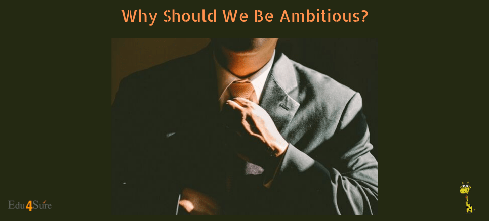 Why Should We Be Ambitious?