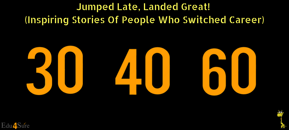 Jumped Late, Landed Great! (Inspiring Stories Of People Who Switched Career)