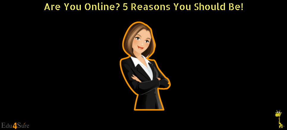 Are You Online? 5 Reasons You Should Be!